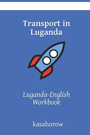 Transport in Luganda: Luganda-English Workbook (Luganda kasahorow)