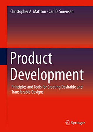 Product Development: Principles and Tools for Creating Desirable and Transferable Designs