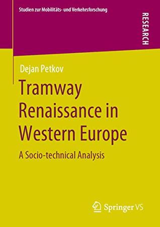 Tramway Renaissance in Western Europe: A Socio-technical Analysis (Studien zur Mobilitäts- und Verkehrsforschung)