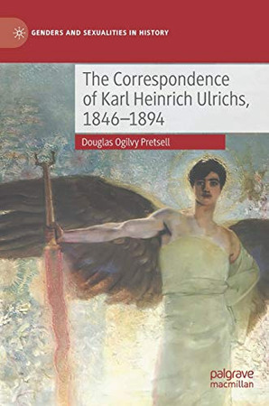 The Correspondence of Karl Heinrich Ulrichs, 1846-1894 (Genders and Sexualities in History)