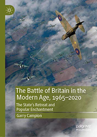 The Battle of Britain in the Modern Age, 1965–2020: The State's Retreat and Popular Enchantment