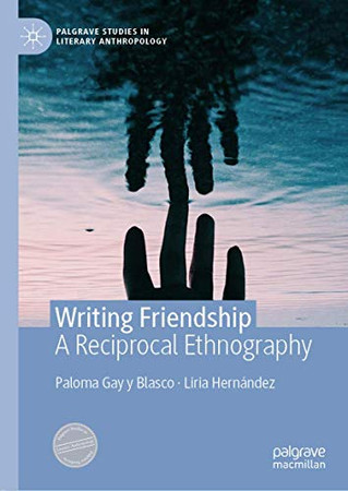 Writing Friendship: A Reciprocal Ethnography (Palgrave Studies in Literary Anthropology)