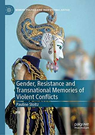 Gender, Resistance and Transnational Memories of Violent Conflicts (Memory Politics and Transitional Justice)