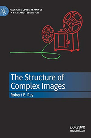 The Structure of Complex Images (Palgrave Close Readings in Film and Television)