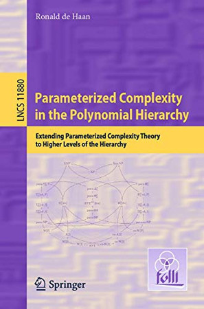 Parameterized Complexity in the Polynomial Hierarchy: Extending Parameterized Complexity Theory to Higher Levels of the Hierarchy (Lecture Notes in Computer Science, 11880)