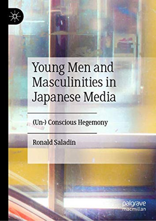 Young Men and Masculinities in Japanese Media: (Un-) Conscious Hegemony