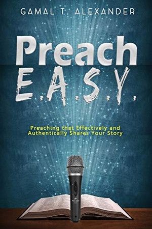 Preach E.A.S.Y: Preaching That Effectively Authentically Shares Your Story