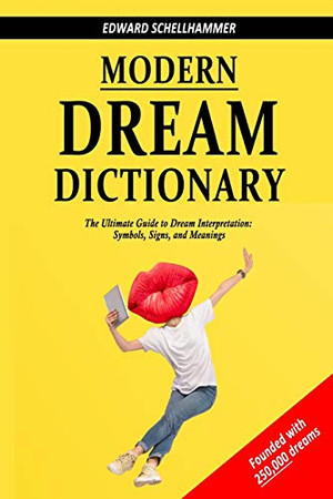 Modern Dream Dictionary: The Ultimate Guide to Dream Interpretation: Symbols, Signs, and Meanings