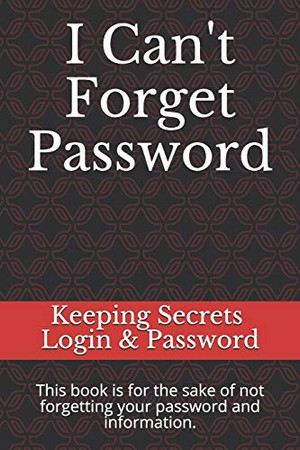 I Can't Forget Password: This book is for the sake of not forgetting your password and information.