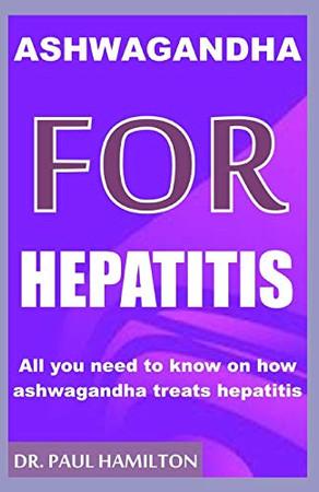 ASHWAGANDHA FOR HEPATITIS: All you need to know on how ashwagandha treats hepatitis