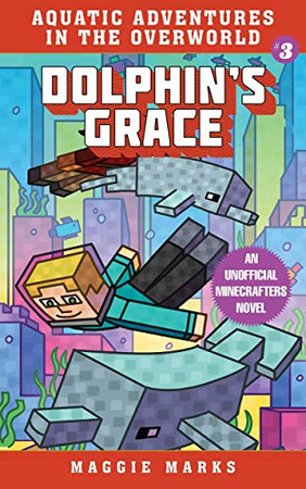 Dolphin's Grace: An Unofficial Minecrafters Novel (3) (Aquatic Adventures in the Overworld)