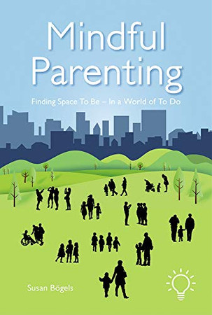 Mindful Parenting: Finding Space To Be – In a World of To Do
