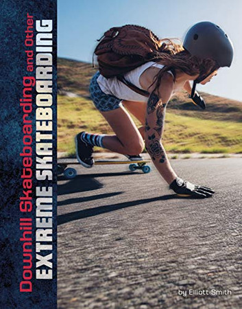 Downhill Skateboarding and Other Extreme Skateboarding (Natural Thrills)
