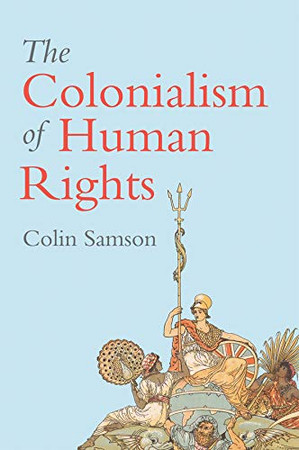 The Colonialism of Human Rights: Ongoing Hypocrisies of Western Liberalism