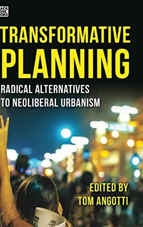 Transformative Planning: Radical Alternatives to Neoliberal Urbanism