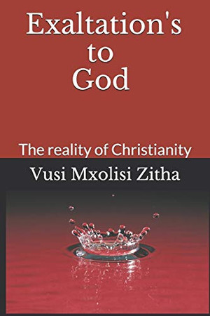 Exaltation's to God: The reality of Christianity