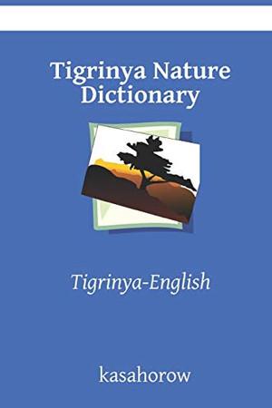 Tigrinya Nature Dictionary: Tigrinya-English (Tigrinya kasahorow)