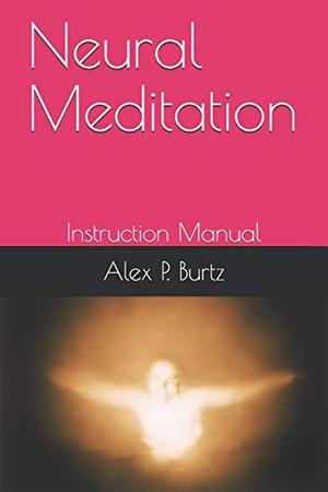 Neural Meditation: Instruction Manual