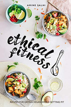 Ethical Fitness: Recipes for Eating Vegan While Getting Fit