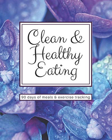 Clean & Healthy Eating - 90 Days of Meals and Exercise Tracking
