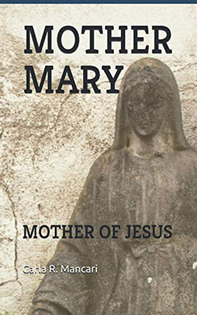 MOTHER MARY: MOTHER OF JESUS