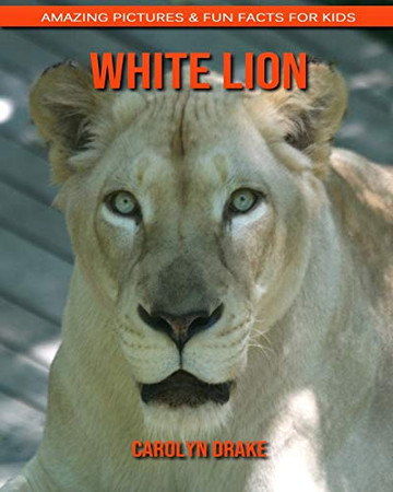 White Lion: Amazing Pictures & Fun Facts for Kids