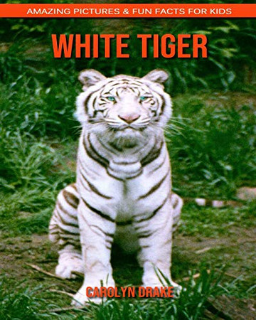 White Tiger: Amazing Pictures & Fun Facts for Kids