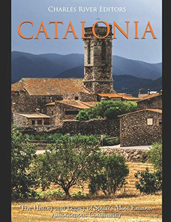 Catalonia: The History and Legacy of Spain's Most Famous Autonomous Community