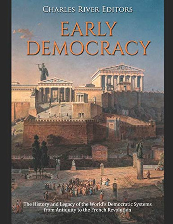 Early Democracy: The History and Legacy of the World's Democratic Systems from Antiquity to the French Revolution