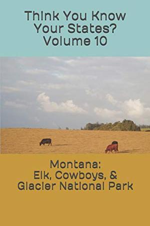 Montana: Elk, Cowboys, & Glacier National Park (Think You Know Your States?)
