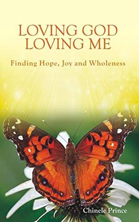 LOVING GOD LOVING ME: Finding Hope, Joy and Wholeness