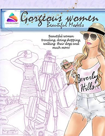 Gorgeous women beautiful models: Beautiful women traveling, doing shopping, walking their dogs and much more! coloring books for adults women