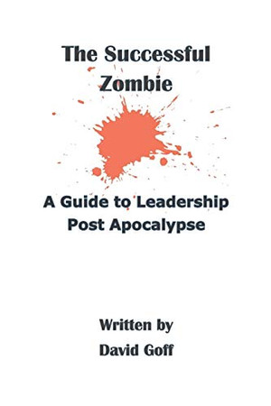 The Successful Zombie: A Guide to Leadership Post Apocalypse
