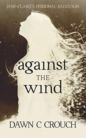 Against The Wind: Jane-Claire's Personal Salvation