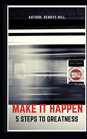 Make It Happen: 5 steps to greatness