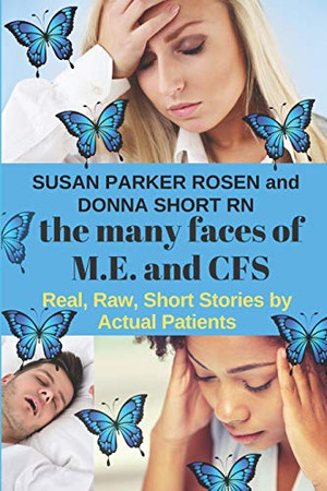 The Many Faces of M.E. and CFS: Real, Raw, Short Stories by Actual Patients