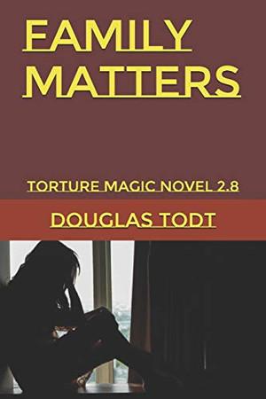 Family Matters: Torture Magic Novel 2.8