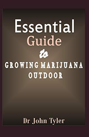 Essential guide to growing marijuana outdoor: A beginner's guide to growing marijuana outdoor: Step-by-Step guide
