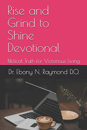 Rise and Grind to Shine Devotional: Biblical Truth for Victorious Living