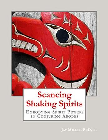 Seancing Shaking Spirits: Embodying Spirit Powers in Conjuring Abodes