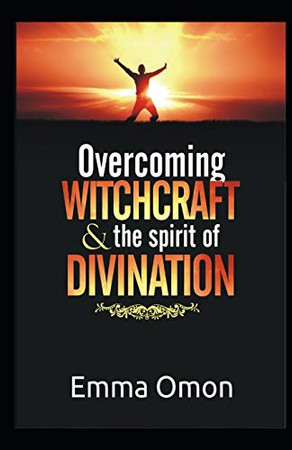 Overcoming WITCHCRAFT & The spirit of DIVINATION