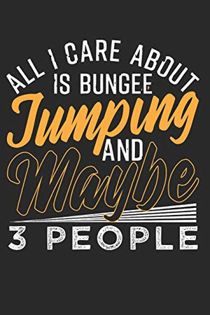 BUNGEE JUMPING: Bungee Jumping Notebook the perfect gift idea for extreme athletes or adrenaline freaks. The paperback has 120 white pages with dot matrix that support you in writing or sketching.