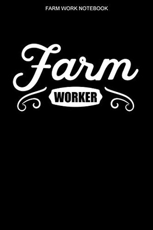 Farm Worker Notebook: A 100 Page Notebook of College Ruled Interior | Farmer Logbook