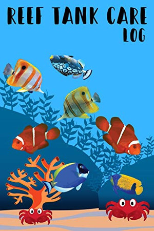 Reef Tank Care Log: Customized Compact Saltwater Aquarium Care Logging Book, Thoroughly Formatted, Great For Tracking & Scheduling Routine ... Fish Health & Much More (120 Pages).
