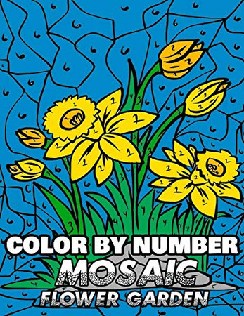 Color By Number Mosaic Flower Garden: Relieve Stress, Relax and Discover Hidden Pictures in This Picture Puzzle Coloring Activity Book