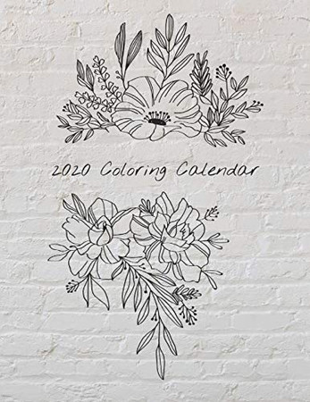 2020 Coloring Calendar: Monthly 2020 Calendar with Hand Illustrated Floral Bouquets, with Additional Spaces to Record Income, Expenses, Important ... out the Calendar Pages to Hang (white brick)