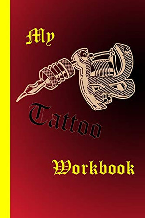 My Tattoo Workbook: Clearly arranged on 120 pages in about Din A5 (6x9 inch). Order book for body art of tattoo artists. Space to calculate 60 tattoos.