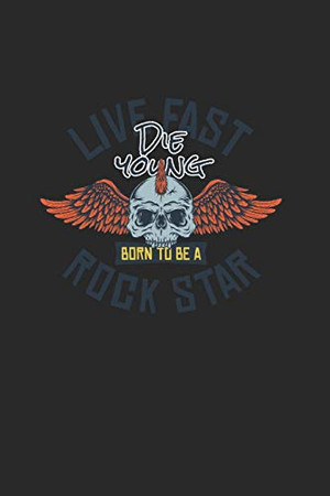 Live Fast Die Young Born To Be A Rock Star