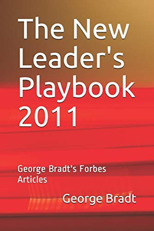 The New Leader's Playbook 2011: George Bradt's Forbes Articles
