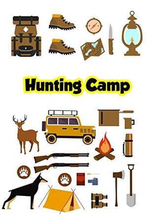 hunting camp: A Log Book to Record Your Hunting Season or Trips